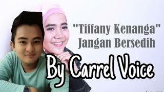 Video TIFFANY KENANGA - JANGAN BERSEDIH BY Carrel Voice download MP3, 3GP, MP4, WEBM, AVI, FLV Agustus 2017