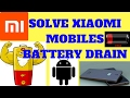 How to Solve Battery Drain Issue In Xiaomi Devices like Redmi Note 3, Redmi 3S ,Mi 4i 100% Working