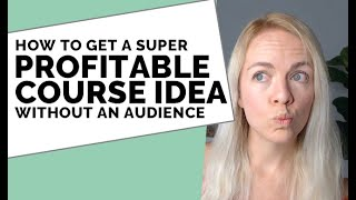 5 Ways to Find Your Profitable Course Idea - even Without An Email List