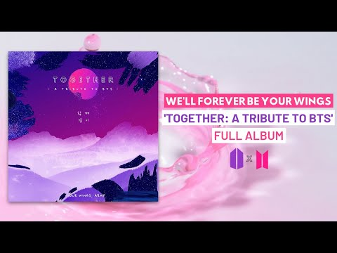 [FULL ALBUM] 'TOGETHER: A Tribute To BTS (방탄소년단)' Your Wings, ARMY ★ GLOBAL FANMADE ALBUM FOR BTS