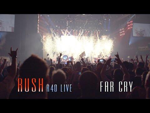 Rush | Far Cry - R40 LIVE