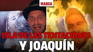 Joaquín canta como goles las alarmas de la Isla de las Tentaciones I MARCA