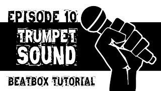Beatbox Tutorial Episode 10: The Trumpet Sound