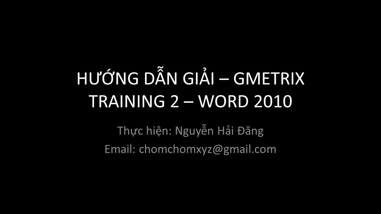 Hướng dẫn giải GMetrix Training 2 – MOS Word 2010