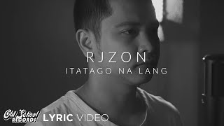 Itatago Na Lang - RJZON (Lyrics)
