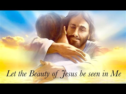 Let The Beauty Of Jesus Be Seen In Me Youtube