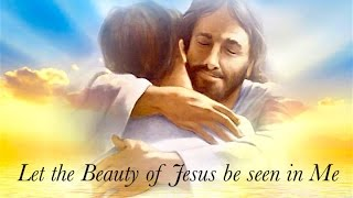 Let the Beauty of Jesus be Seen in Me
