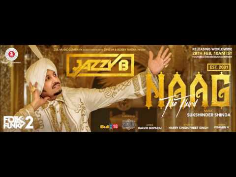 Naag The Third (Naag 3) - Jazzy B - Sukshinder Shinda - Latest Punjabi Songs 2017