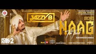 Naag The Third (Naag 3) - Jazzy B - Sukshinder Shinda - Latest Punjabi Songs 2017