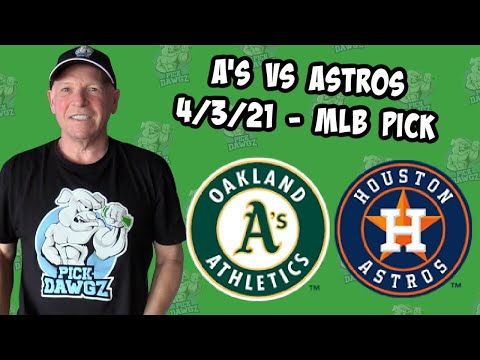 Oakland A's vs Houston Astros 4/3/21 MLB Pick and Prediction MLB Tips Betting Pick