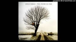 Jesus Pablo - The Story So Far (Robot Needs Oil Remix)