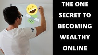 ONE SECRET To Becoming WEALTHY Online