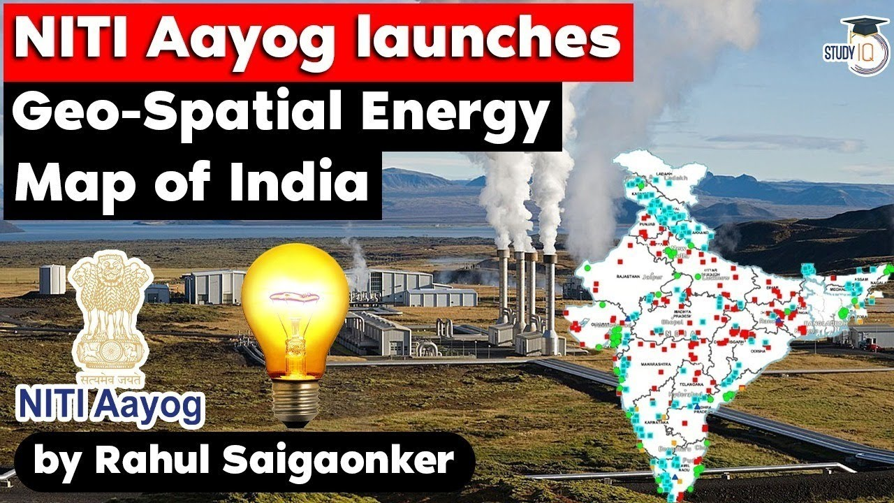 NITI Aayog launches Geospatial Energy Map of India, UPSC GS Paper 1 Distribution of Energy Resources
