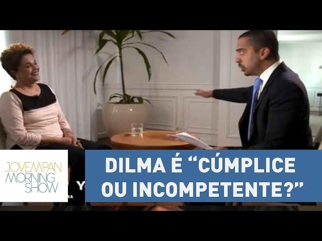 "Jornalista pressiona Dilma Rousseff: ""cúmplice ou incompetente?"""