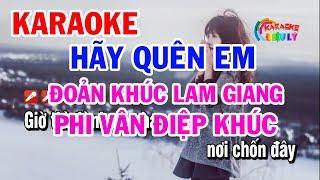 Karaoke Hãy Quên Em | ĐOản Khúc Lam Giang | Phi Vân ĐIệp Khúc