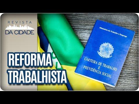 Reforma Trabalhista: O Que Muda? - Revista Da Cidade (20/07/2017)