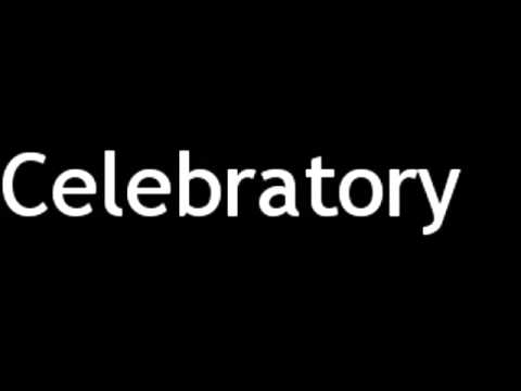 How to Pronounce Celebratory