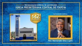 IP Central de Itapeva - 142 anos - Rev. Hernandes Dias Lopes