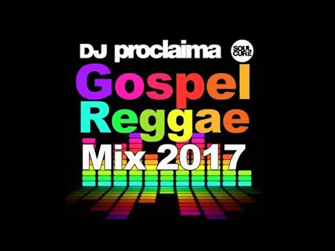GOSPEL REGGAE MIX 2017  - DJ Proclaima Gospel Reggae Mix