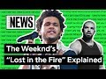 "The Weeknd's ""Lost in the Fire"" Explained 