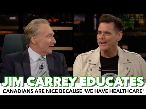 Jim Carrey W/ Bill Maher: Canadians Are Nice Because We Have Healthcare
