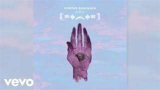 porter robinson natural light audio
