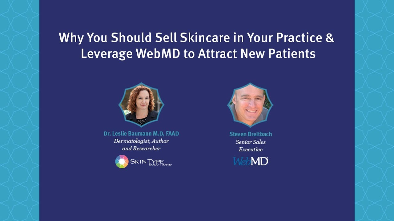 Why You Should Sell Skincare in Your Practice & Leverage WebMD to Attract New Patients