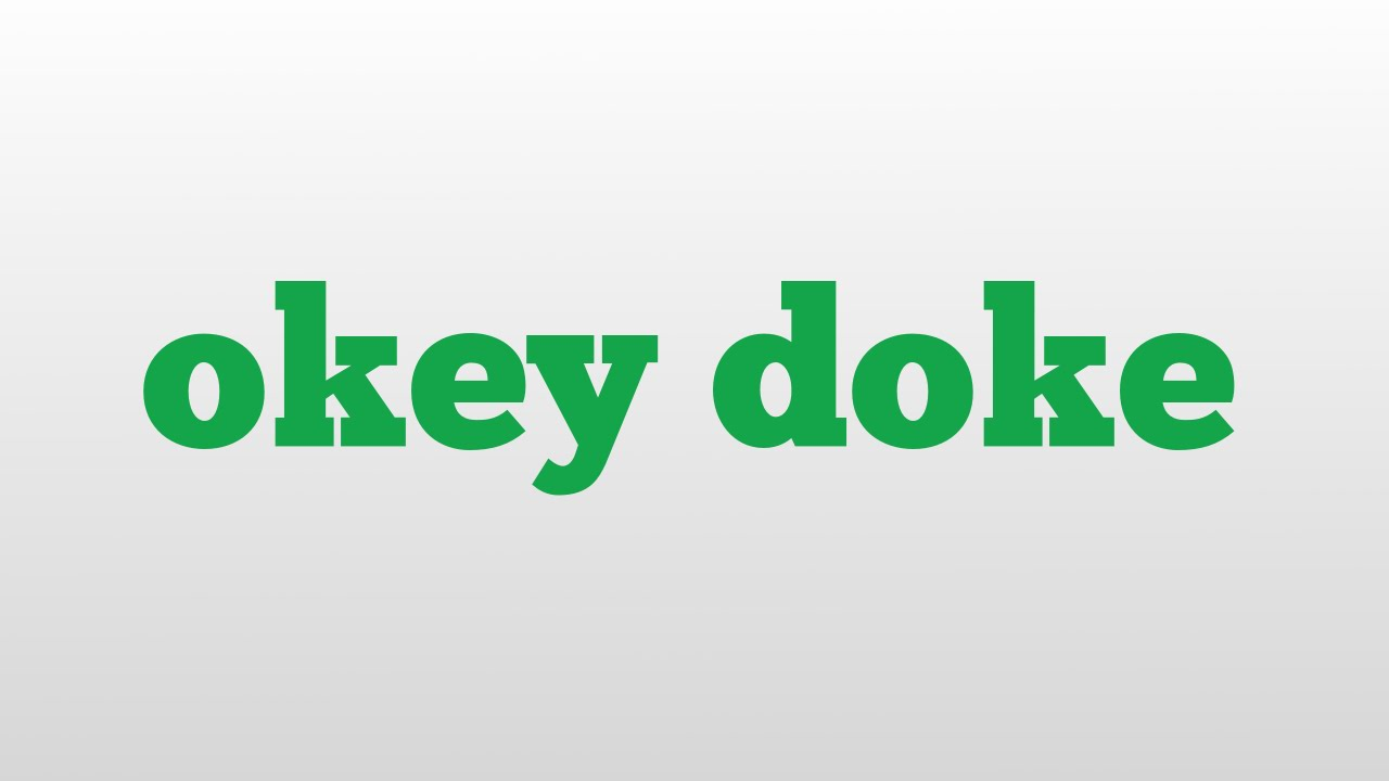 Meaning of okie dokie