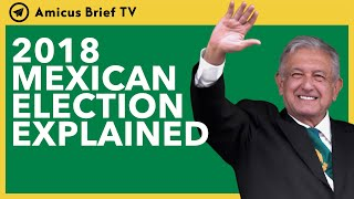 2018 Mexican Election Explained