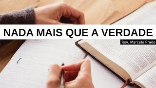 NADA MAIS QUE A VERDADE I Rev. Marcelo Prado