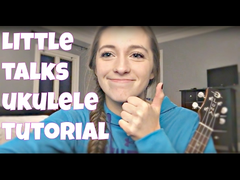 LITTLE TALKS UKULELE TUTORIAL