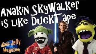 Anakin Skywalker Is Like Ducktape- Moon Jelly Magazine
