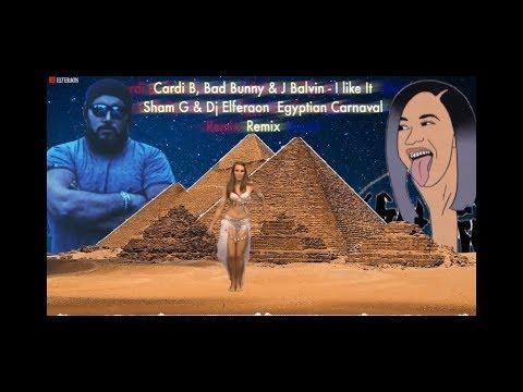 Cardi B, Bad Bunny & J Balvin - I Like It ( Sham G & Dj Elferaon - Egyptian Carnaval Remix )