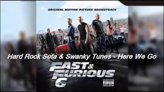 Hard Rock Sofa & Swanky Tunes - Here We Go (Soundtrack Fast and Furious 6)