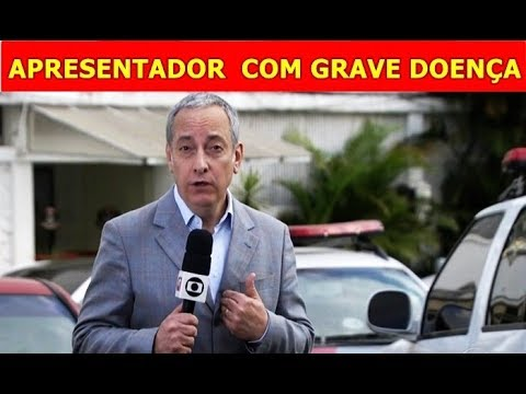 MUITO TRISTE,  Famoso Apresentador e Jornalista da Globo COM CÂNCER é Afastado da Emissora