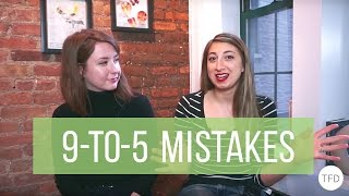 Mistakes We Made at Our First 9-To-5 Job