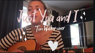 Just you and I- Tom walker cover Video