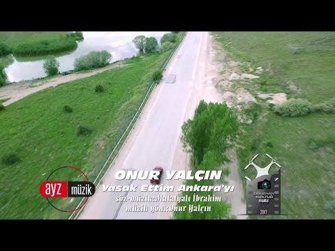Onur Yalçın - Yasak Ettim Ankara'yı - (Official Video)