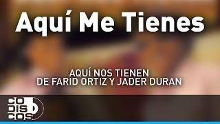Aquí Nos Tienes, Farid Ortiz y Jader Durán - Audio