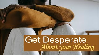 Get Desperate About Your Healing by Dr. Sandra Kennedy (National 123)