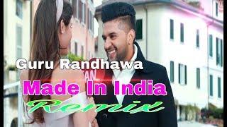 Guru Randhawa  ||  Made In India Remix || Dj IS SNG || Bhushan Kumar ||Latest Bollywood Remix Song