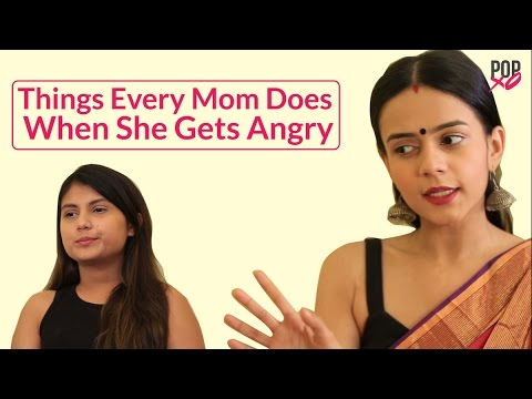 Things Every Mom Does When She Gets Angry - POPxo