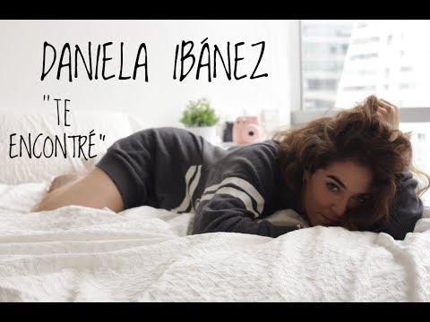 Daniela Ibañez - Te Encontré - (Video Oficial y Nuevo Sencillo)