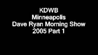 KDWB Minneapolis 2005 Dave Ryan Morning Show Part 1.wmv