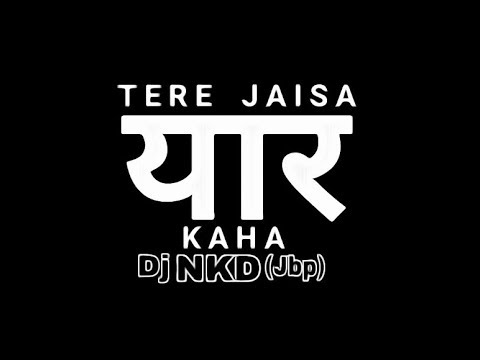 || Tere Jaisa || Yaar Kahan || Club Mix (Demo) || Remix By || Dj NKD Nicky Jbp || Dj NRJ { Niraj }