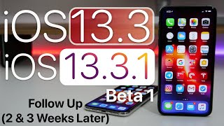 iOS 13.3 and iOS 13.3.1 Beta 1 - Two and Three Week Follow Up