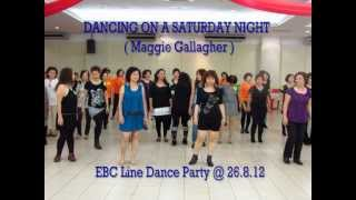 DANCING ON A SATURDAY NIGHT ( Maggie Gallagher ) @ EBC Line Dance Party 26.8.2012