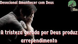 A tristeza gerada por Deus produz arrependimento // Amanhecer com Deus // IP Floresta - GV