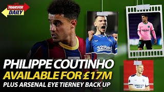 Philippe Coutinho Available For £17m Plus Arsenal Eye Tierney Back Up | AFTV Transfer Daily