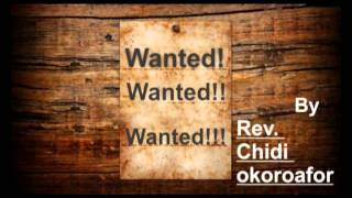 Rev. Chidi Okroafor - Wanted! Wanted!! Wanted!!! - Latest Nigerian Audio Gospel Music